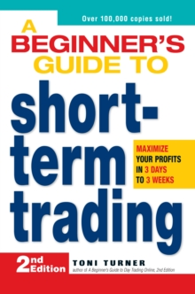 A Beginner's Guide to Short-Term Trading : Maximize Your Profits in 3 Days to 3 Weeks, Paperback / softback Book