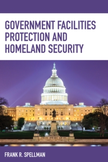 Government Facilities Protection and Homeland Security, Paperback Book