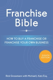 Franchise Bible : How to Buy a Franchise or Franchise Your Own Business, Paperback Book