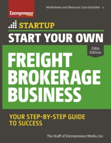 Start Your Own Freight Brokerage Business : Your Step-By-Step Guide to Success, Paperback Book