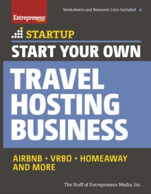 Start Your Own Travel Hosting Business : Airbnb, VRBO, Homeaway, and More, Paperback Book