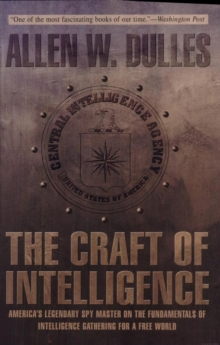 The Craft of Intelligence : America's Legendary Spy Master on the Fundamentals of Intelligence Gathering for a Free World, EPUB eBook