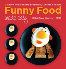 Funny Food Made Easy : Creative, Fun, & Healthy Breakfasts, Lunches, & Snacks, Hardback Book