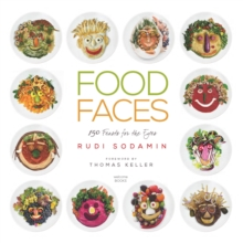 Food Faces : 150 Feasts for the Eyes, Hardback Book