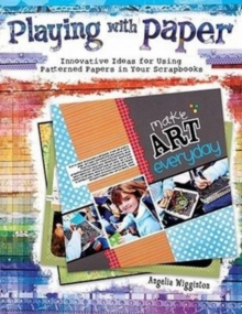 Playing with Paper : Innovative Ideas for Using Patterned Papers in Your Scrapbooks, Paperback Book