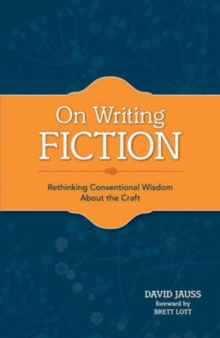 On Writing Fiction : Rethinking Conventional Wisdom About the Craft, Paperback Book