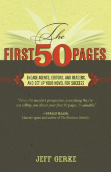 The First 50 Pages : Engage Agents, Editors and Readers and Set Up Your Novel for Success, Paperback / softback Book
