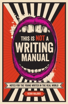 This Is Not a Writing Manual : Notes for the Young Writer in the Real World, Paperback / softback Book