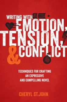 Writing with Emotion, Tension & Conflict : Techniques for Crafting an Expressive and Compelling Novel, Paperback Book