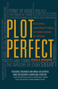 Plot Perfect : How to Build Unforgettable Stories Scene by Scene, Paperback Book