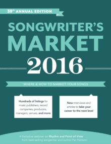 Songwriter's Market 2016 : Where & How to Market Your Songs, Paperback Book