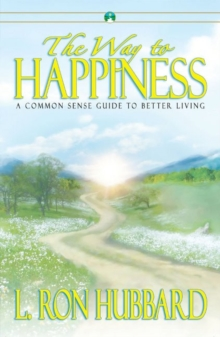 The Way to Happiness : A Common Sense Guide to Better Living, Paperback Book