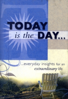 Today Is the Day : Everyday Insights for an Extraordinary Life., Hardback Book