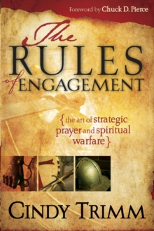 The Rules of Engagement : The Art of Strategic Prayer and Spiritual Warfare, Paperback Book