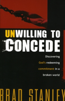 Unwilling to Concede : Discover God's Redeeming Commitment in a Broken World, Paperback Book