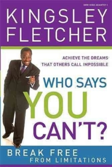Who Says You Can't : If God Didn't Say It, It's Just an Opinion! Additional Copy: Achieve the Dreams That Others Call Impossible, Paperback / softback Book