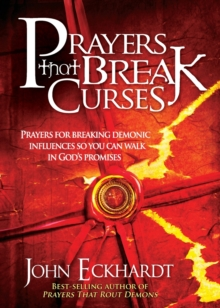 Prayers That Break Curses : Prayers for Breaking Demonic Influences So You Can Walk in God's Promises, Paperback Book