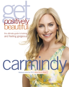 Get Positively Beautiful : The Ultimate Guide to Looking and Feeling Gorgeous, EPUB eBook