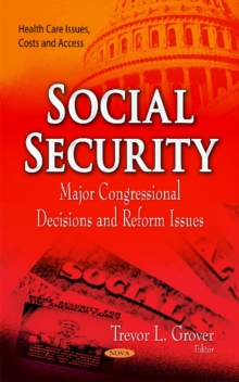 Social Security : Major Congressional Decisions & Reform Issues, Hardback Book