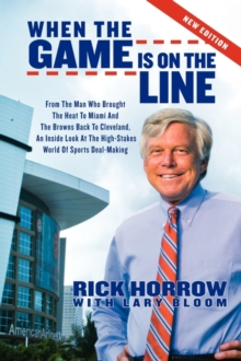When the Game is on the Line : From the Man Who Brought the Heat to Miami and the Browns Back to Cleveland, EPUB eBook