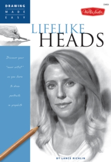 Lifelike Heads : Discover Your Inner Artist as You Learn to Draw Portraits in Graphite, Paperback Book