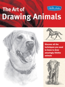 The Art of Drawing Animals : Discover All the Techniques You Need to Know to Draw Amazingly Lifelike Animals, Paperback Book