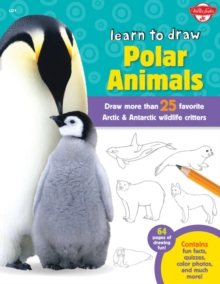 Learn to Draw Polar Animals : Draw more than 25 favorite Arctic and Antarctic wildlife critters, Paperback / softback Book