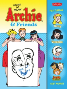 Learn to Draw Archie & Friends : Featuring Betty, Veronica, Sabrina the Teenage Witch, Josie & the Pussycats, and More!, Paperback Book