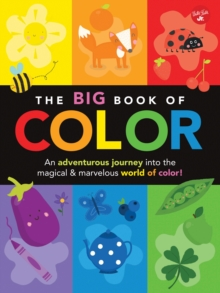 The Big Book of Color : An adventurous journey into the magical & marvelous world of color!, Paperback Book