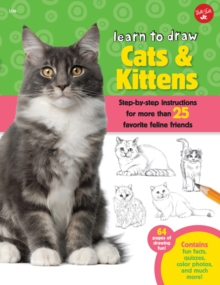 Learn to Draw Cats & Kittens : Step-By-Step Instructions for More Than 25 Favorite Feline Friends, Paperback Book