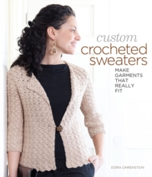 Custom Crocheted Sweaters : Make Garments that Really Fit, Paperback / softback Book