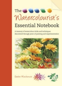 The Watercolourist's Essential Notebook : A Treasury of Watercolour Tricks and Techniques Discovered Through Years of Painting and Experimentation, Paperback Book