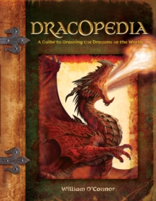 Dracopedia : A Guide to Drawing the Dragons of the World, Hardback Book