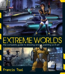 Extreme Worlds : The Complete Guide to Drawing and Painting Science Fiction Art, Paperback Book