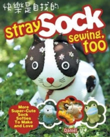 Stray Sock Sewing, Too : More Super-Cute Sock Softies to Make and Love, Paperback Book