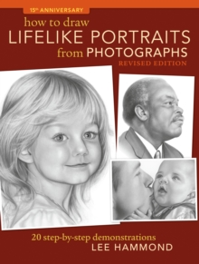 How To Draw Lifelike Portraits From Photographs : 20 step-by-step demonstrations with bonus DVD, Paperback / softback Book