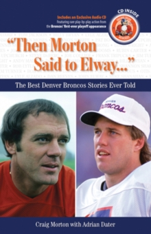 """Then Morton Said to Elway. . ."" : The Best Denver Broncos Stories Ever Told, Mixed media product Book"
