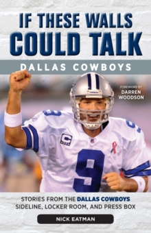 If These Walls Could Talk: Dallas Cowboys : Stories from the Dallas Cowboys Sideline, Locker Room, and Press Box, Paperback Book