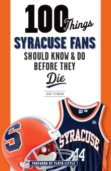 100 Things Syracuse Fans Should Know & Do Before They Die, Paperback Book