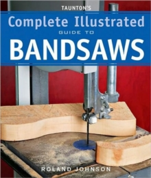 Taunton's Complete Illustrated Guide to Bandsaws, Paperback / softback Book
