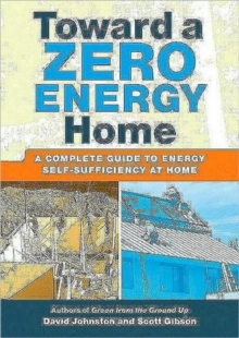 Toward a Zero Energy Home: A Complete Guide to Energy Self-Sufficiency at Home, Paperback / softback Book