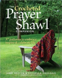 The Crocheted Prayer Shawl Companion : 37 Patterns to Embrace Inspire & Celebrate Life, Paperback / softback Book