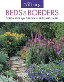Fine Gardening Beds & Borders : Design Ideas for Gardens Large and Small, Paperback Book
