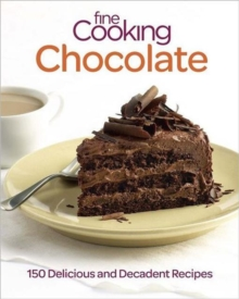 Fine Cooking Chocolate : 150 Delicious and Decadent Recipes, Paperback Book