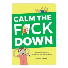 Calm the f*ck Down : The Only Parenting Technique You'll Ever Need, Paperback Book