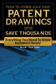How to Make Your Own Patent Drawings & Save Thousands : Everything You Need to Know Explained Simply, Paperback Book
