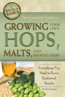 Complete Guide to Growing Your Own Hops, Malts, and Brewing Herbs : Everything You Need to Know Explained Simply, Paperback Book