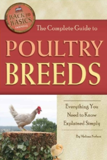 Complete Guide to Poultry Breeds : Everything You Need to Know Explained Simply, Paperback Book