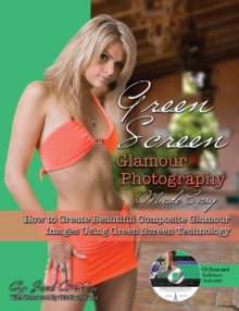Green Screen Glamour Photography Made Easy : How to Create Beautiful Composite Glamour Images Using Green Screen Technology, Mixed media product Book