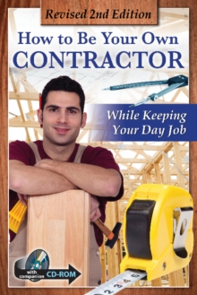 How to Be Your Own Contractor & Save Thousands on Your New House or Renovation While Keeping Your Day Job, Paperback Book